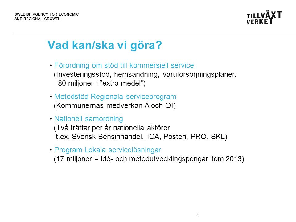 SWEDISH AGENCY FOR ECONOMIC AND REGIONAL GROWTH 3 Vad kan/ska vi göra.