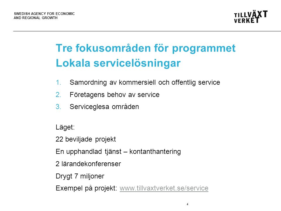 SWEDISH AGENCY FOR ECONOMIC AND REGIONAL GROWTH 4 Tre fokusområden för programmet Lokala servicelösningar 1.Samordning av kommersiell och offentlig se
