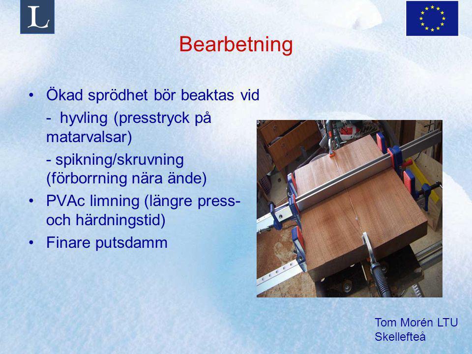 Tom Morén LTU Skellefteå Bearbetning Ökad sprödhet bör beaktas vid - hyvling (presstryck på matarvalsar) - spikning/skruvning (förborrning nära ände) PVAc limning (längre press- och härdningstid) Finare putsdamm