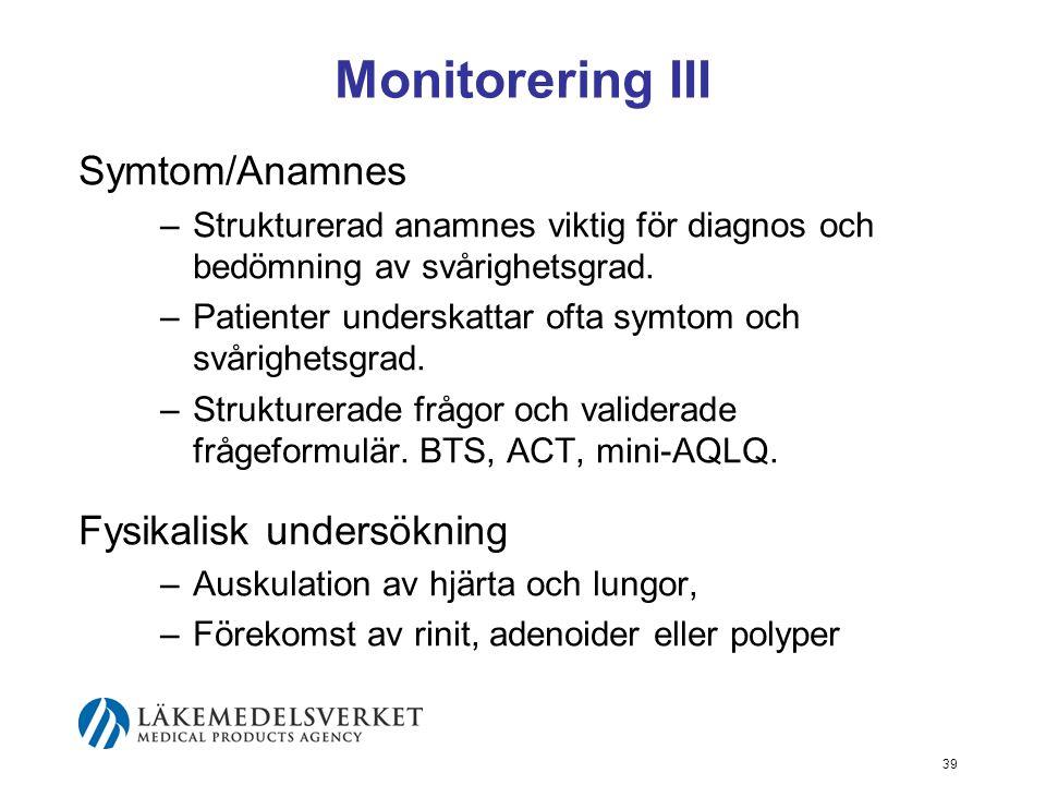 39 Monitorering III Symtom/Anamnes –Strukturerad anamnes viktig för diagnos och bedömning av svårighetsgrad. –Patienter underskattar ofta symtom och s