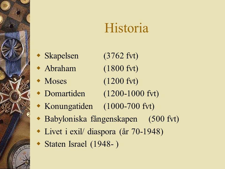 Historia  Skapelsen (3762 fvt)  Abraham (1800 fvt)  Moses(1200 fvt)  Domartiden(1200-1000 fvt)  Konungatiden(1000-700 fvt)  Babyloniska fångensk