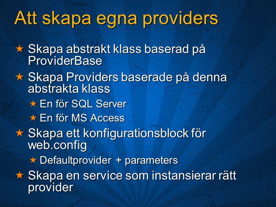 Att skapa egna providers  Skapa abstrakt klass baserad på ProviderBase  Skapa Providers baserade på denna abstrakta klass  En för SQL Server  En f