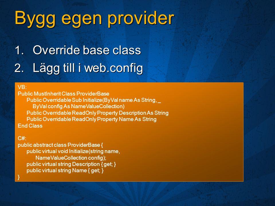 Bygg egen provider 1. Override base class 2. Lägg till i web.config VB: Public MustInherit Class ProviderBase Public Overridable Sub Initialize(ByVal