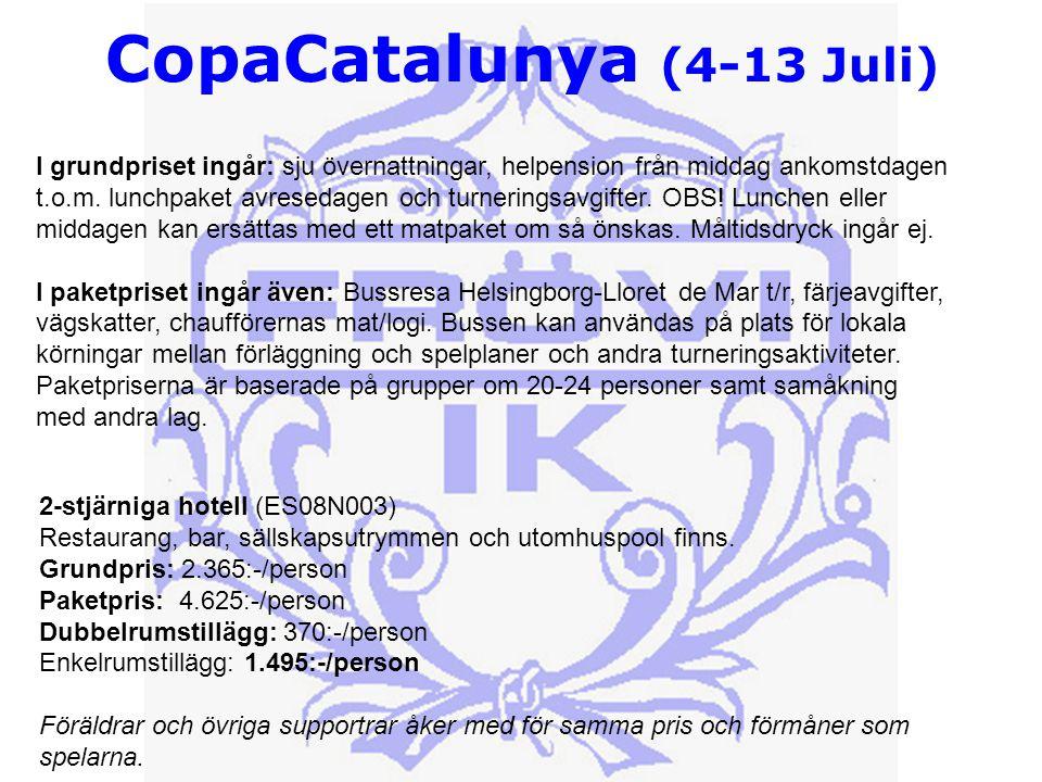 CopaCatalunya (4-13 Juli) I grundpriset ingår: sju övernattningar, helpension från middag ankomstdagen t.o.m.