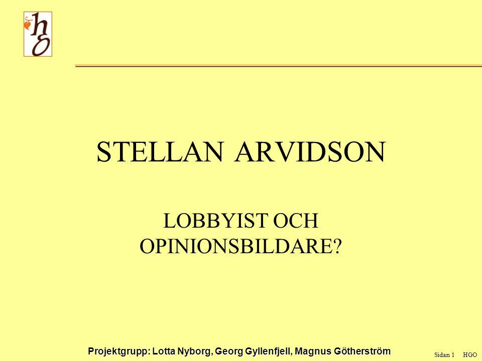 Sidan 1 HGO Projektgrupp: Lotta Nyborg, Georg Gyllenfjell, Magnus Götherström STELLAN ARVIDSON LOBBYIST OCH OPINIONSBILDARE