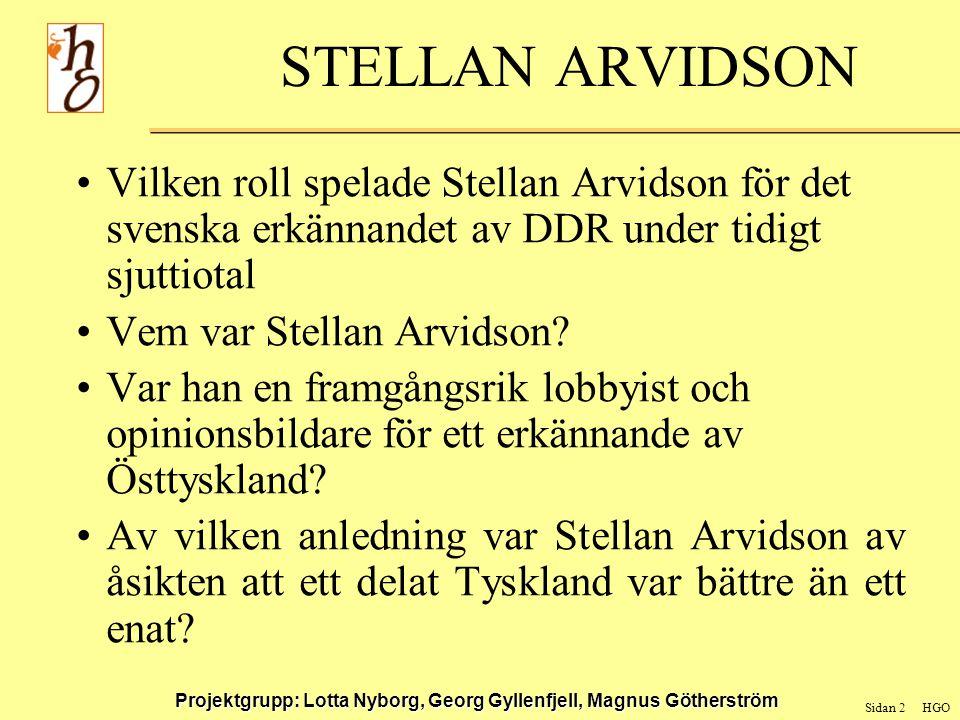 Sidan 13 HGO Projektgrupp: Lotta Nyborg, Georg Gyllenfjell, Magnus Götherström STELLAN ARVIDSON Den svenska kommittén för normalisering av förbindelserna med DDR Ej styrkt om Arvidson var medlem i au eller rådet , men han var ständigt närvarande.