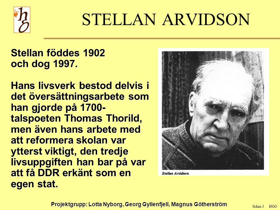 Sidan 4 HGO Projektgrupp: Lotta Nyborg, Georg Gyllenfjell, Magnus Götherström STELLAN ARVIDSON Stellan var en passionernas man, med naturromantiska inslag, hans passion riktades främst mot Sverige och grannländer.