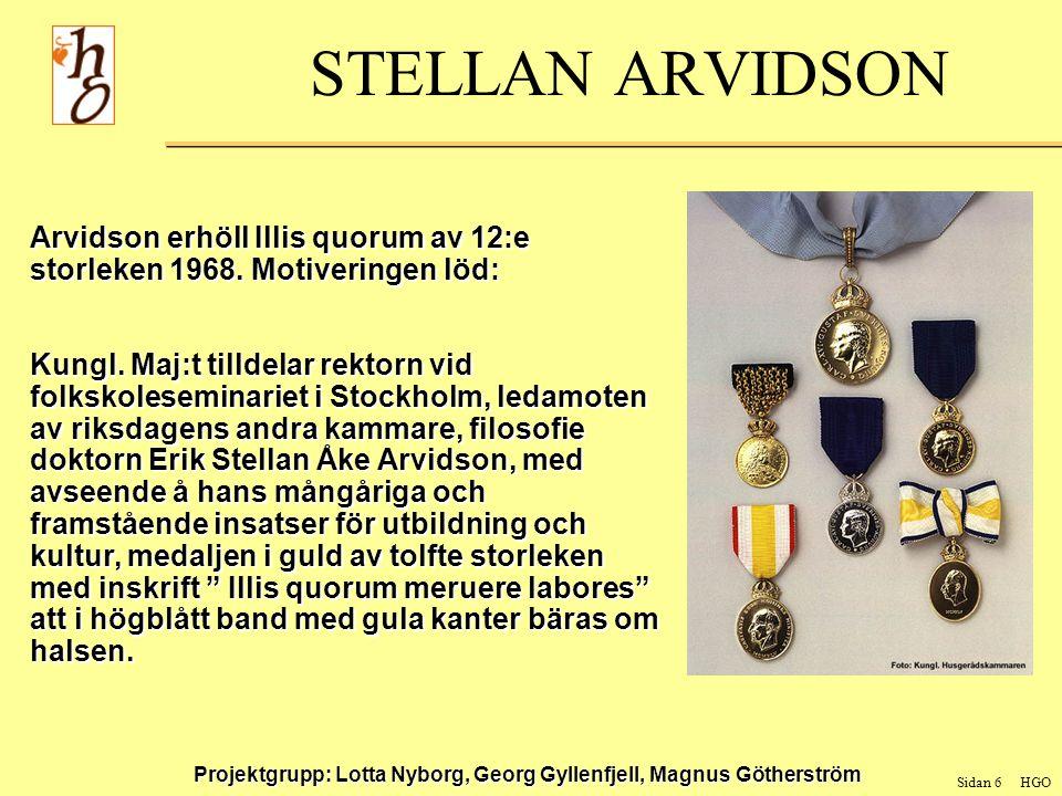 Sidan 6 HGO Projektgrupp: Lotta Nyborg, Georg Gyllenfjell, Magnus Götherström STELLAN ARVIDSON Arvidson erhöll Illis quorum av 12:e storleken 1968.