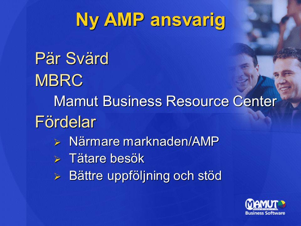 Ny AMP ansvarig Pär Svärd MBRC Mamut Business Resource Center Fördelar  Närmare marknaden/AMP  Tätare besök  Bättre uppföljning och stöd