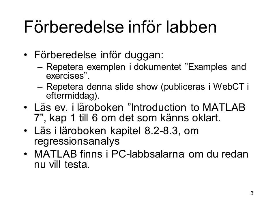 4 Dagens agenda Fortsättning genomgång av dokumentet Introduction to the Matlab language – Examples and exercises Matlab-script och Matlab-funktioner Diagram Introduktion till Linjär regression