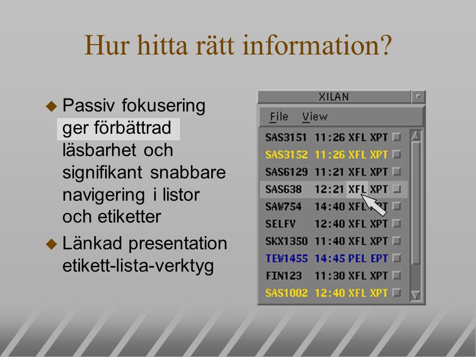 u Passiv fokusering ger förbättrad läsbarhet och signifikant snabbare navigering i listor och etiketter u Länkad presentation etikett-lista-verktyg Hur hitta rätt information?