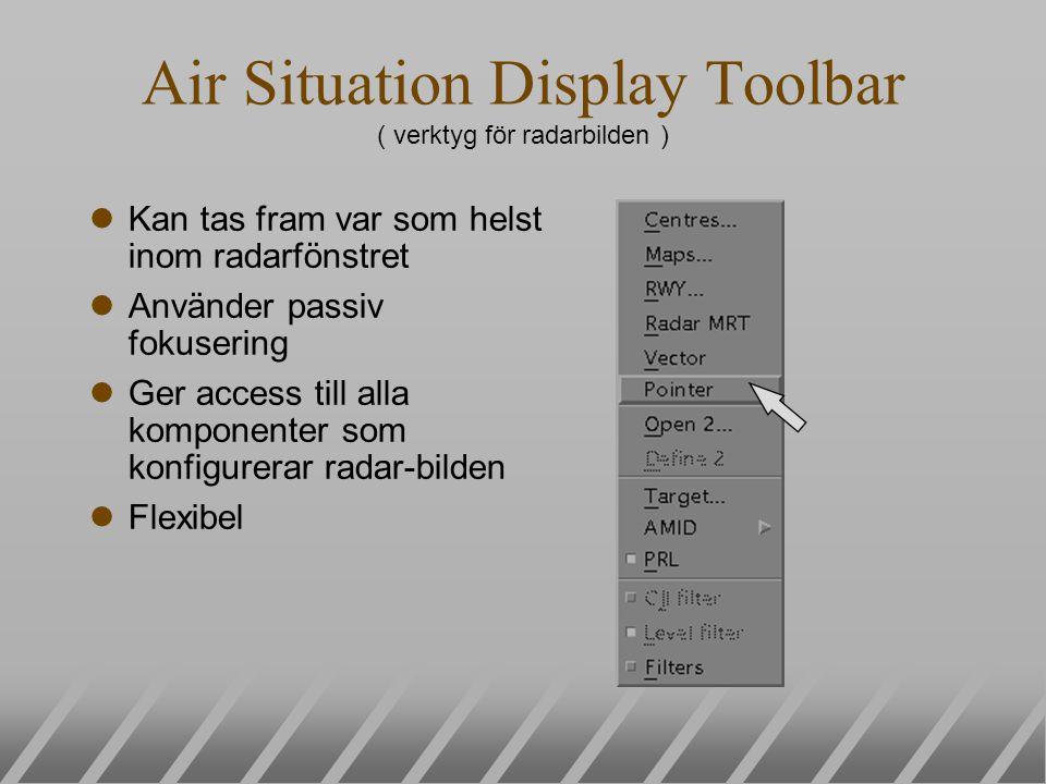 Air Situation Display Toolbar ( verktyg för radarbilden ) lKan tas fram var som helst inom radarfönstret lAnvänder passiv fokusering lGer access till