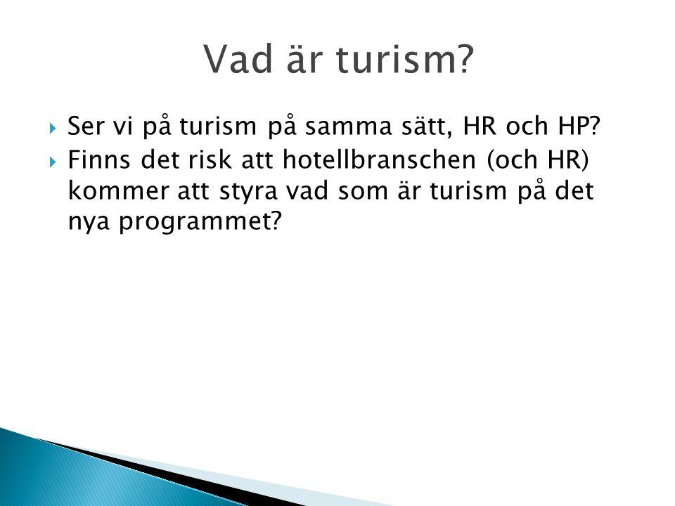  Ser vi på turism på samma sätt, HR och HP?  Finns det risk att hotellbranschen (och HR) kommer att styra vad som är turism på det nya programmet?