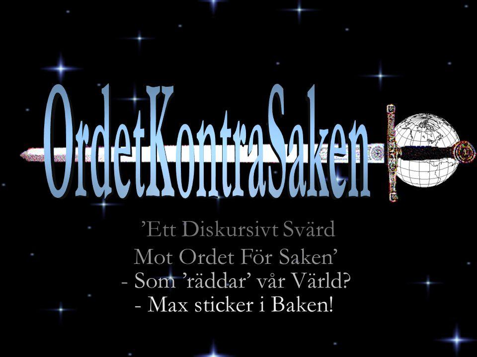 'Ett Diskursivt Svärd Mot Ordet För Saken' - Max sticker i Baken! - Som 'räddar' vår Värld?