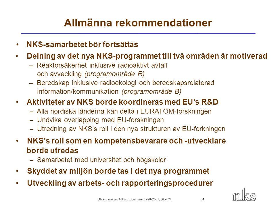 Utvärdering av NKS-programmet 1998-2001, GL+RM 34 Allmänna rekommendationer NKS-samarbetet bör fortsättas Delning av det nya NKS-programmet till två o