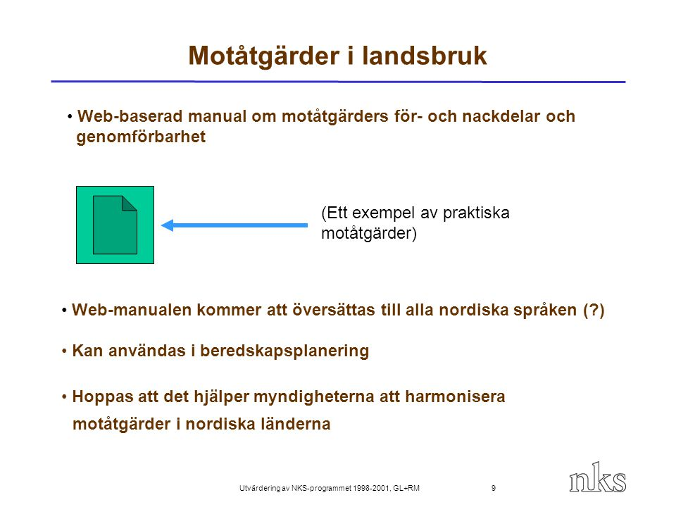 Utvärdering av NKS-programmet 1998-2001, GL+RM 10 Utvärdering av BOK-1 Mycket enhetligt nordiskt projekt (även internationellt) Bra koordinering och management Verklig utveckling i kvalitetssäkring av laboratorienanalyser Två laboratorier skaffat ackreditering (STUK och NRPA) Verkliga steg till mer koherenta procedurer i beredskap Verklig utveckling i fältmätningar Ca.