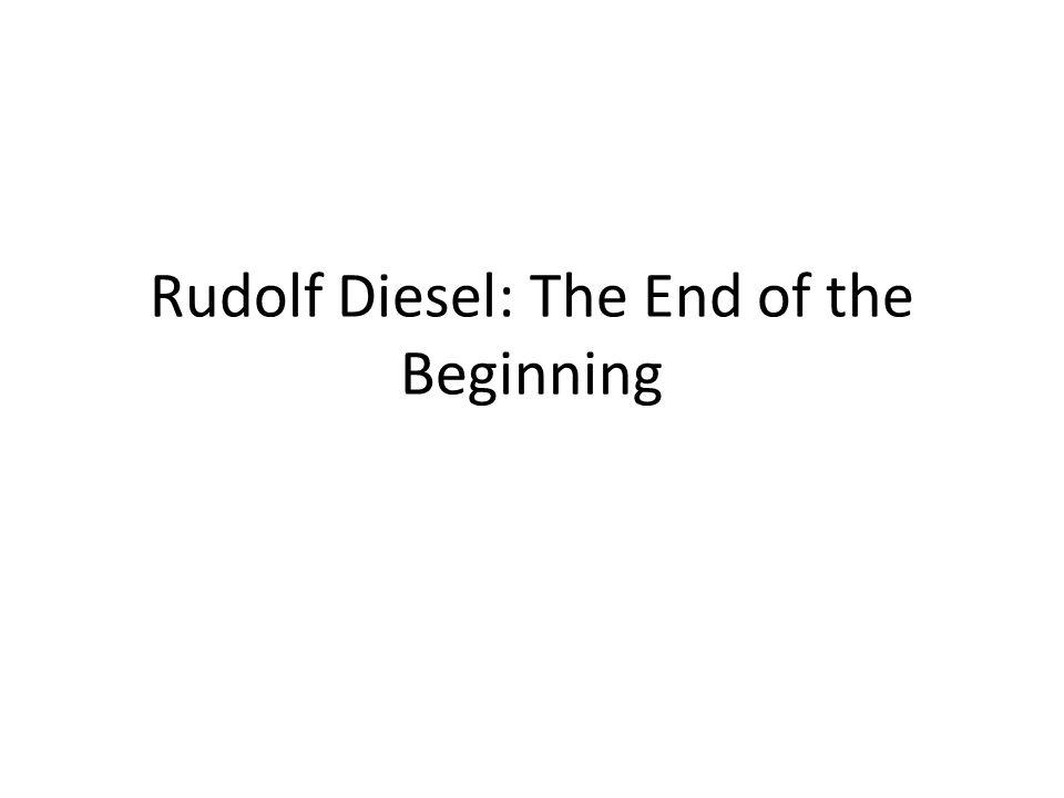 Rudolf Diesel: The End of the Beginning
