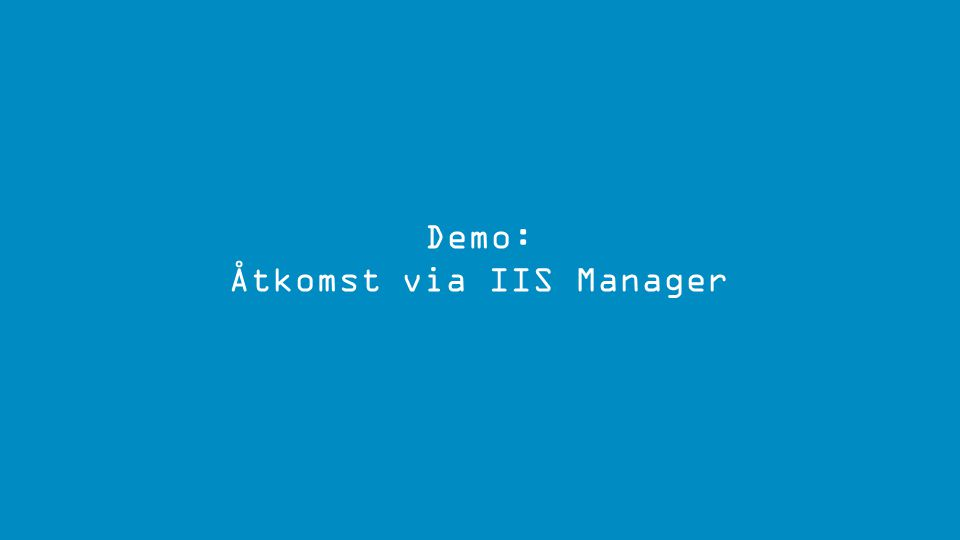 Demo: Åtkomst via IIS Manager