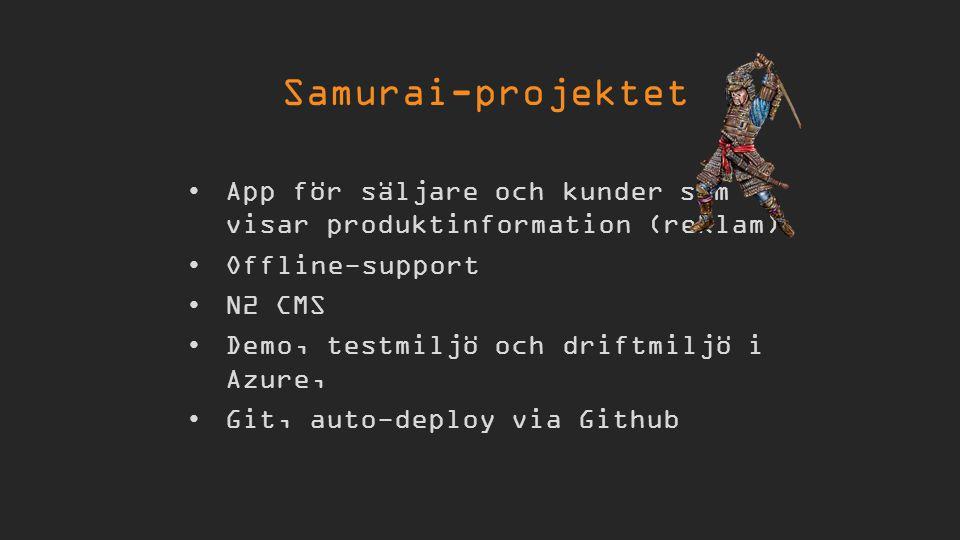 App för säljare och kunder som visar produktinformation (reklam) Offline-support N2 CMS Demo, testmiljö och driftmiljö i Azure, Git, auto-deploy via Github Samurai-projektet