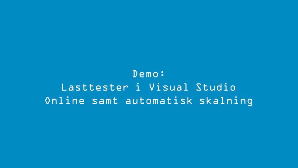 Demo: Lasttester i Visual Studio Online samt automatisk skalning