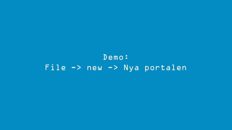 Demo: File -> new -> Nya portalen