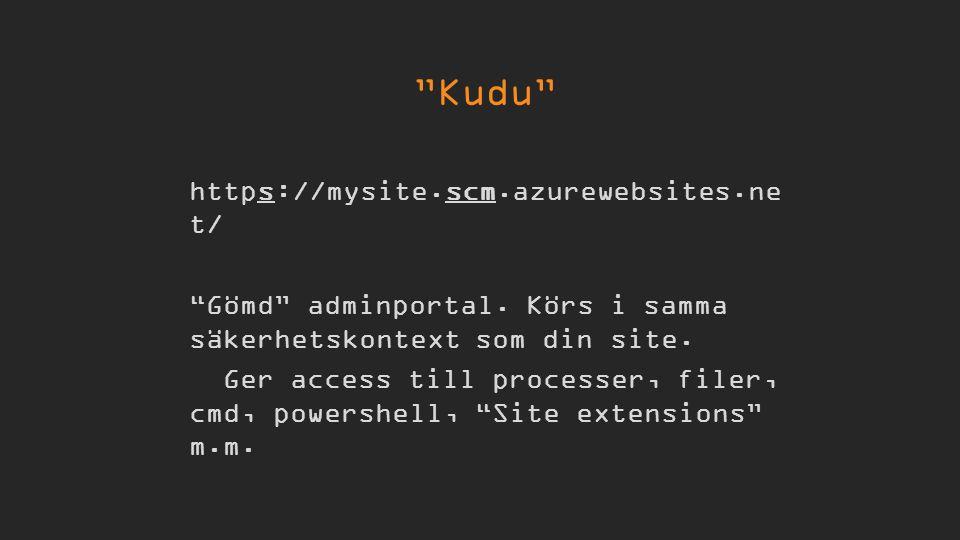 """https://mysite.scm.azurewebsites.ne t/ """"Gömd"""" adminportal. Körs i samma säkerhetskontext som din site. Ger access till processer, filer, cmd, powershe"""