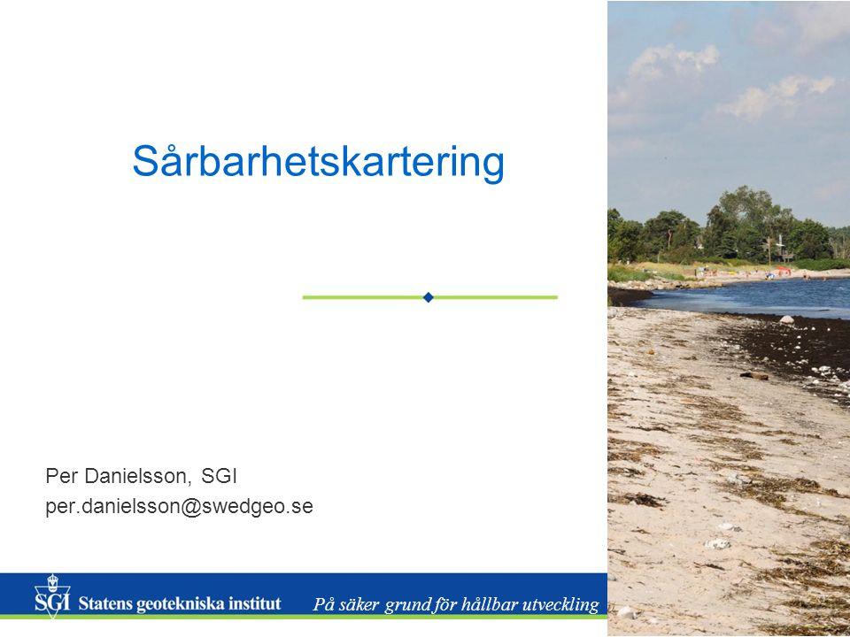 På säker grund för hållbar utveckling Sårbarhetskartering Per Danielsson, SGI per.danielsson@swedgeo.se