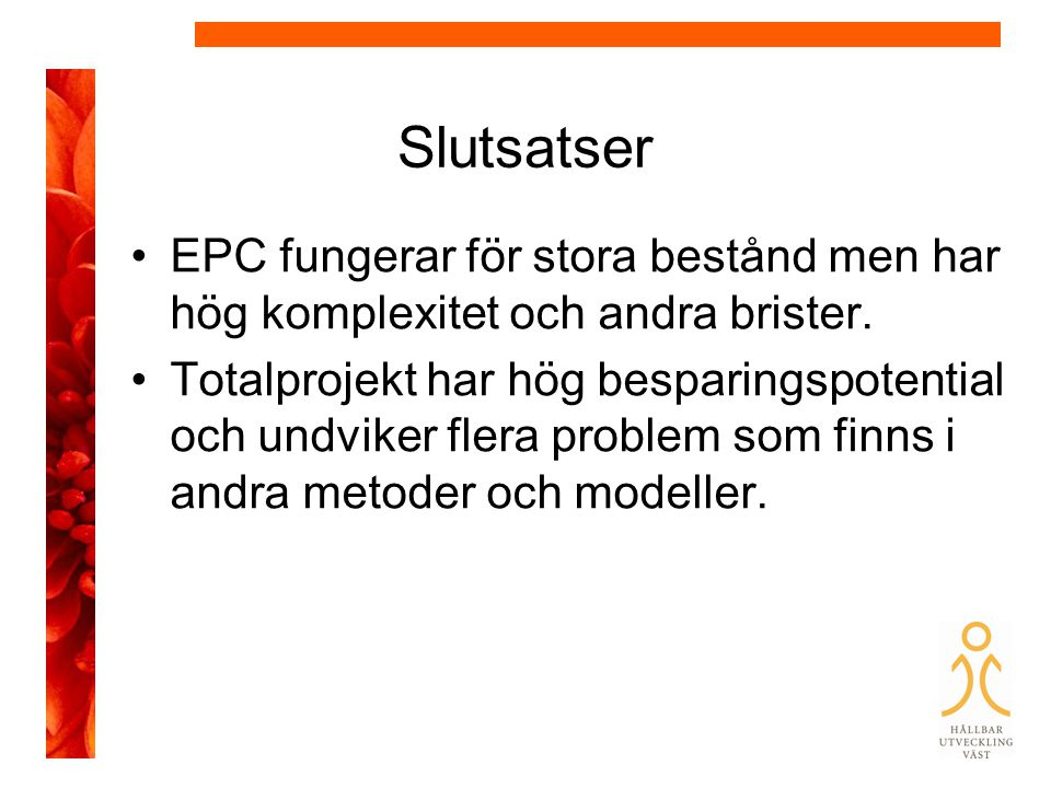 Slutsatser EPC fungerar för stora bestånd men har hög komplexitet och andra brister.