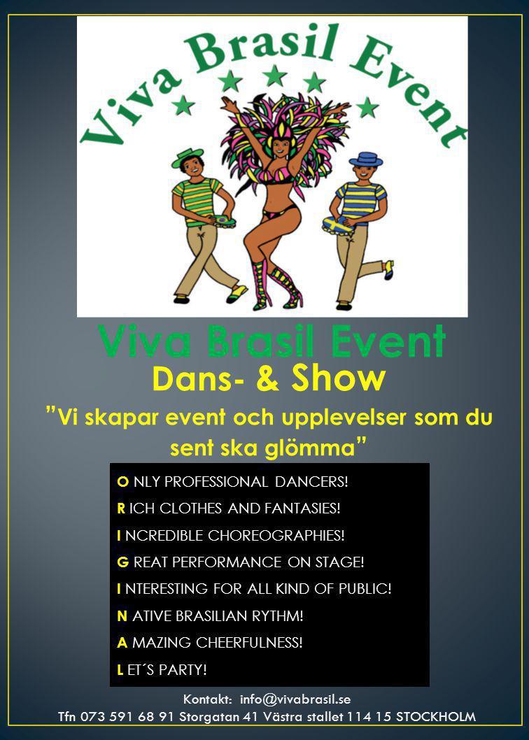 Viva Brasil Event Dans- & Show Vi skapar event och upplevelser som du sent ska glömma O NLY PROFESSIONAL DANCERS.