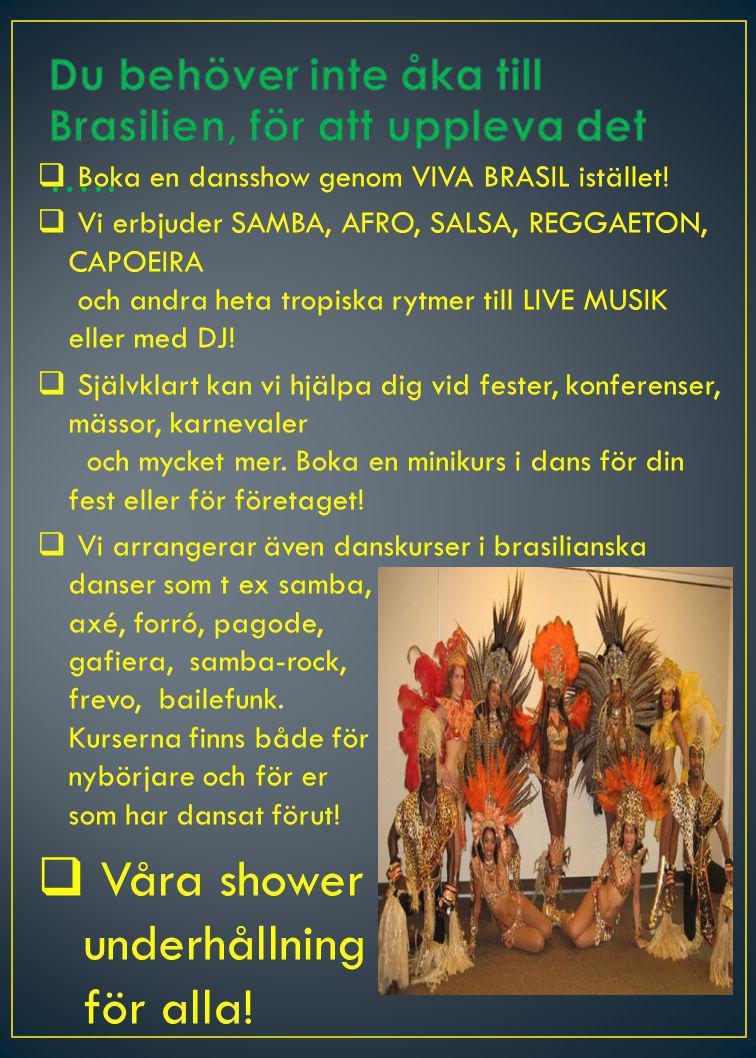  Boka en dansshow genom VIVA BRASIL istället!  Vi erbjuder SAMBA, AFRO, SALSA, REGGAETON, CAPOEIRA och andra heta tropiska rytmer till LIVE MUSIK el