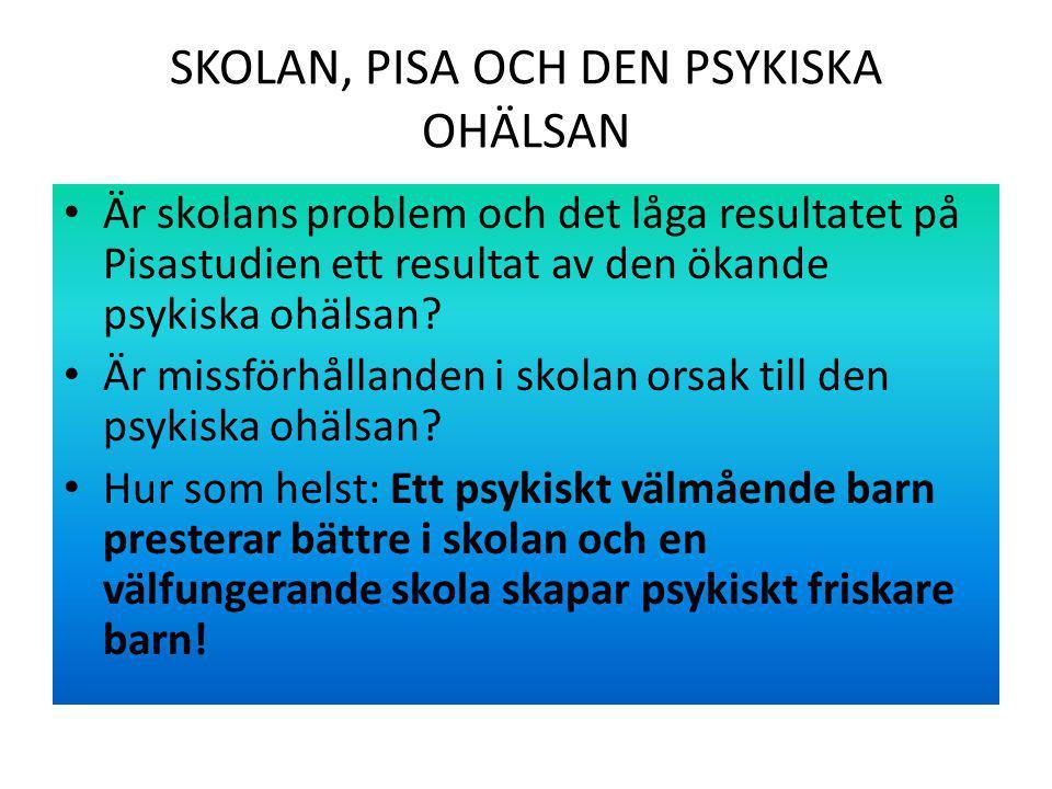 SKOLAN, PISA OCH DEN PSYKISKA OHÄLSAN Är skolans problem och det låga resultatet på Pisastudien ett resultat av den ökande psykiska ohälsan.