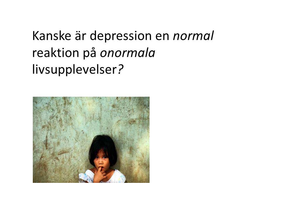 Kanske är depression en normal reaktion på onormala livsupplevelser?