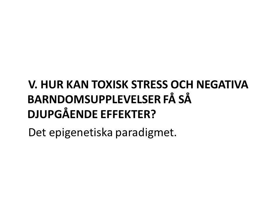 V.HUR KAN TOXISK STRESS OCH NEGATIVA BARNDOMSUPPLEVELSER FÅ SÅ DJUPGÅENDE EFFEKTER.