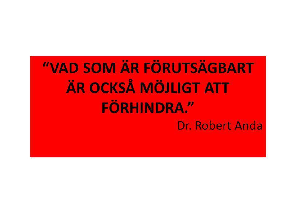 VAD SOM ÄR FÖRUTSÄGBART ÄR OCKSÅ MÖJLIGT ATT FÖRHINDRA. Dr. Robert Anda