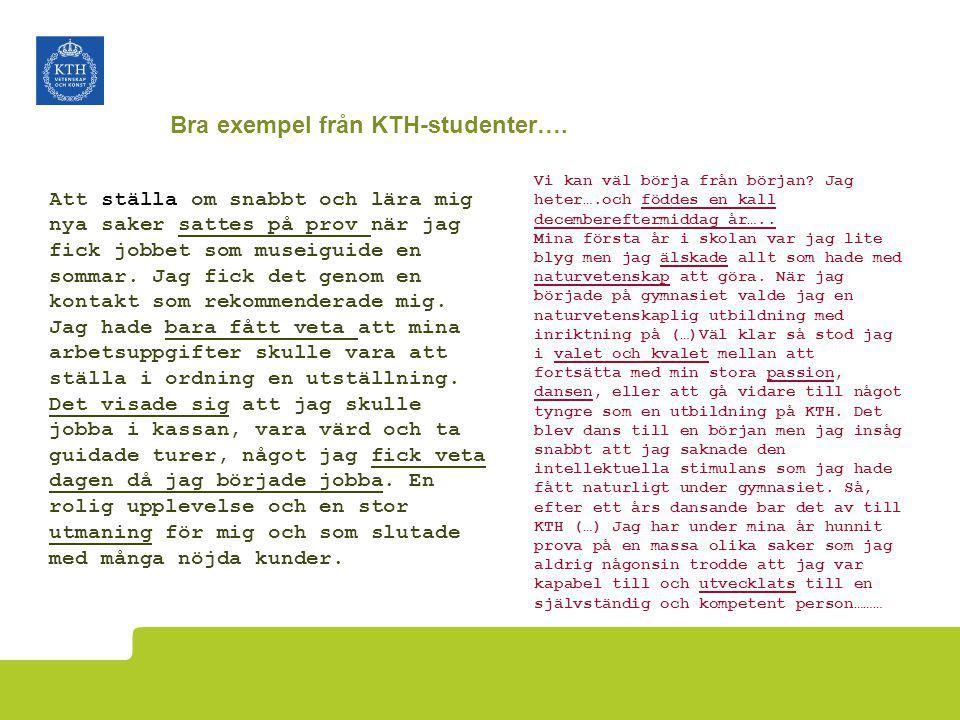 Bra exempel från KTH-studenter…. Att ställa om snabbt och lära mig nya saker sattes på prov när jag fick jobbet som museiguide en sommar. Jag fick det