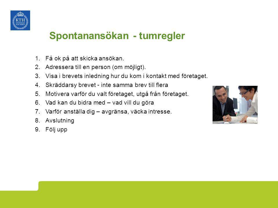 Spontanansökan - tumregler 1.Få ok på att skicka ansökan. 2.Adressera till en person (om möjligt). 3.Visa i brevets inledning hur du kom i kontakt med