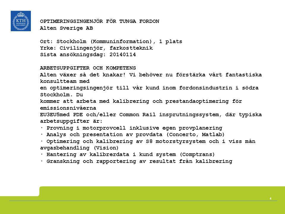 OPTIMERINGSINGENJÖR FÖR TUNGA FORDON Alten Sverige AB Ort: Stockholm (Kommuninformation), 1 plats Yrke: Civilingenjör, farkostteknik Sista ansökningsd