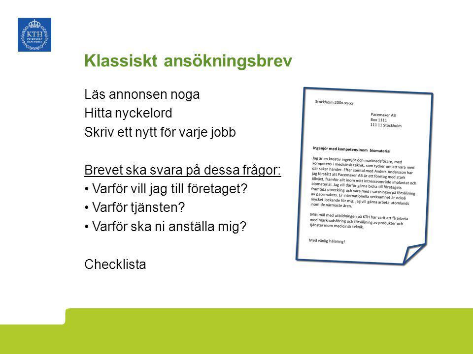 Klassiskt ansökningsbrev Läs annonsen noga Hitta nyckelord Skriv ett nytt för varje jobb Brevet ska svara på dessa frågor: Varför vill jag till företa