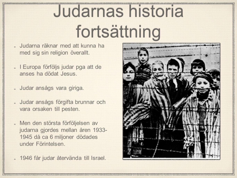 Judarnas historia fortsättning Judarna räknar med att kunna ha med sig sin religion överallt. I Europa förföljs judar pga att de anses ha dödat Jesus.