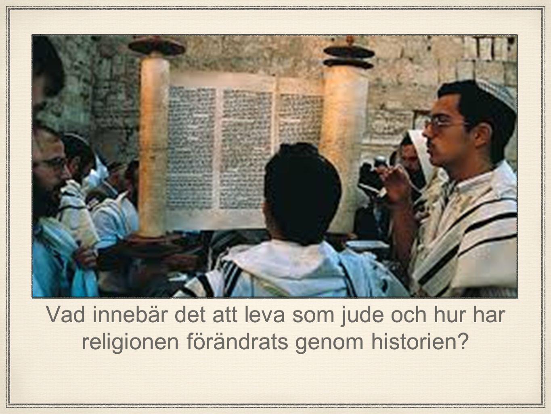 Vad innebär det att leva som jude och hur har religionen förändrats genom historien?