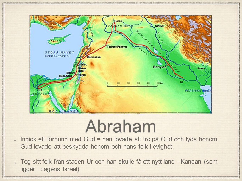 Abraham Ingick ett förbund med Gud = han lovade att tro på Gud och lyda honom. Gud lovade att beskydda honom och hans folk i evighet. Tog sitt folk fr