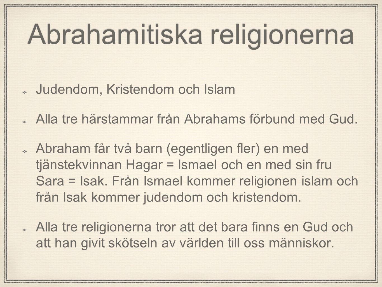 Abrahamitiska religionerna Judendom, Kristendom och Islam Alla tre härstammar från Abrahams förbund med Gud. Abraham får två barn (egentligen fler) en