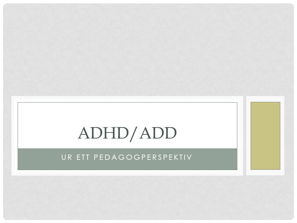 UR ETT PEDAGOGPERSPEKTIV ADHD/ADD