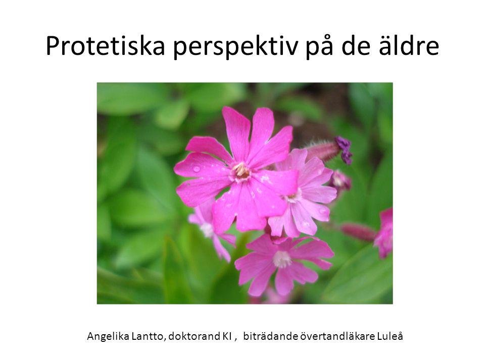 Protetiska perspektiv på de äldre Angelika Lantto, doktorand KI, biträdande övertandläkare Luleå
