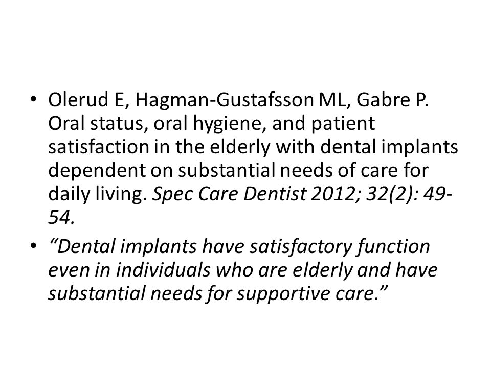 Olerud E, Hagman-Gustafsson ML, Gabre P. Oral status, oral hygiene, and patient satisfaction in the elderly with dental implants dependent on substant