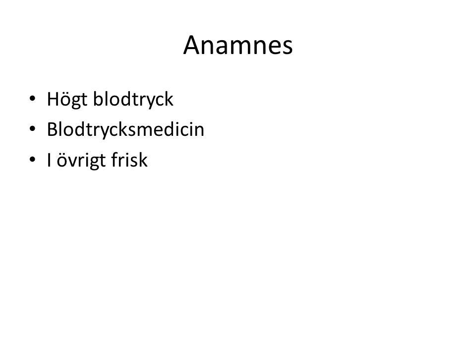 Anamnes Högt blodtryck Blodtrycksmedicin I övrigt frisk
