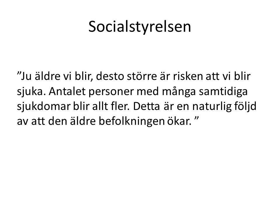 """Socialstyrelsen """"Ju äldre vi blir, desto större är risken att vi blir sjuka. Antalet personer med många samtidiga sjukdomar blir allt fler. Detta är e"""