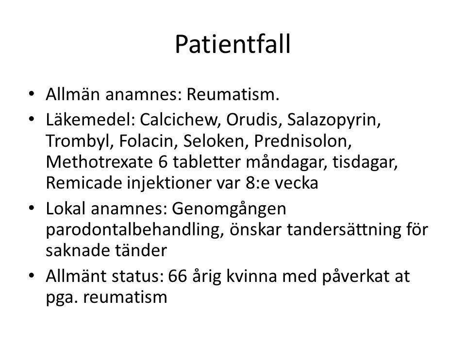 Patientfall Allmän anamnes: Reumatism. Läkemedel: Calcichew, Orudis, Salazopyrin, Trombyl, Folacin, Seloken, Prednisolon, Methotrexate 6 tabletter mån