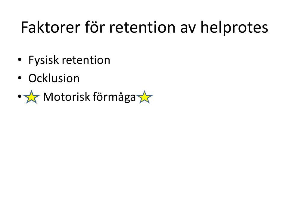 Faktorer för retention av helprotes Fysisk retention Ocklusion Motorisk förmåga