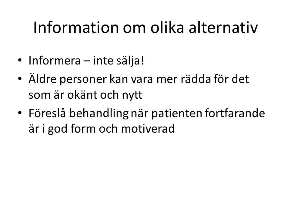 Information om olika alternativ Informera – inte sälja! Äldre personer kan vara mer rädda för det som är okänt och nytt Föreslå behandling när patient